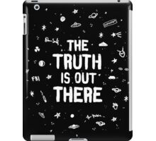 THE TRUTH IS OUT THERE~ iPad Case/Skin