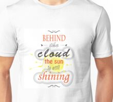 behind the cloud the sun is still shining Unisex T-Shirt