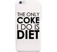 The only coke I do is diet iPhone Case/Skin