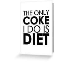 The only coke I do is diet Greeting Card