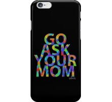 Go Ask Your Mom 2C iPhone Case/Skin