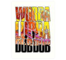Wubba lubba dub dub Art Print
