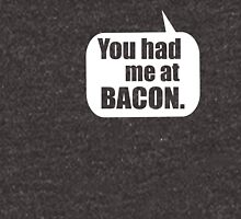You Had Me At Bacon  Unisex T-Shirt