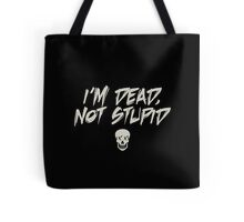 I'm dead not stupid - black skull  Tote Bag