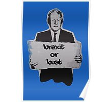 Brexit or bust! Poster