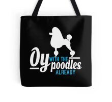 Oy with the Poodles! Tote Bag