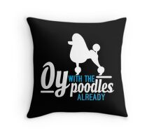 Oy with the Poodles! Throw Pillow