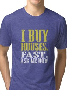 I buy houses fast ask me how Tri-blend T-Shirt