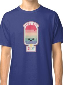 Let's Get Sticky Classic T-Shirt
