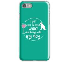 Drink wine and Hang with my dog iPhone Case/Skin