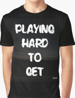 PLAYING HARD TO GET  Graphic T-Shirt