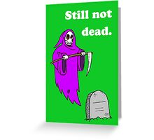Still not dead- birthday Greeting Card