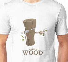 Funny Morning Wood Unisex T-Shirt