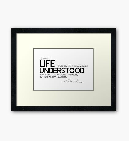 understand more, fear less - marie curie Framed Print