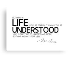understand more, fear less - marie curie Canvas Print