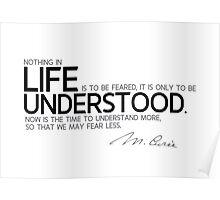 understand more, fear less - marie curie Poster