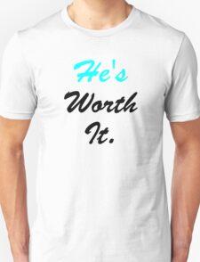 He's Worth It. T-Shirt