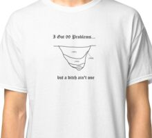 I Got 99 Problems... Classic T-Shirt