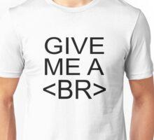 Give Me A <BR> (Break) Unisex T-Shirt