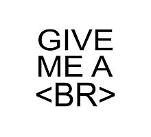 Give Me A <BR> (Break) Photographic Print