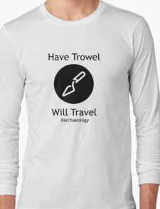 Have Trowel, Will Travel Long Sleeve T-Shirt