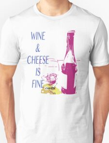 Wine & Cheese Is Fine Unisex T-Shirt