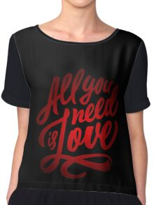 All you need is love - Love Inspirational Quote Chiffon Top