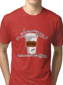 I love you as much as coffee Tri-blend T-Shirt