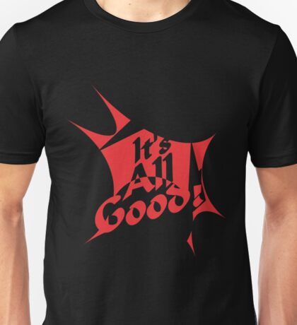It's all good - Inspirational Quote Unisex T-Shirt