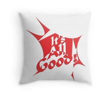 It's all good - Inspirational Quote Throw Pillow