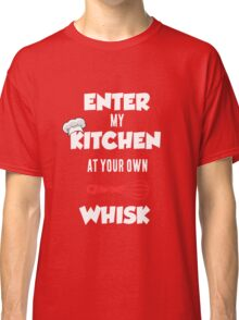 Enter My Kitchen at Your Own Whisk Classic T-Shirt