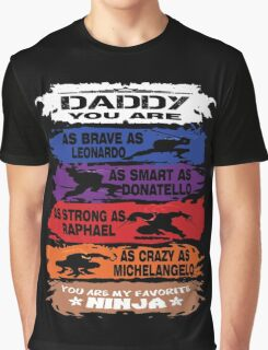 Daddy - you are my favorite Ninja tmnt Graphic T-Shirt