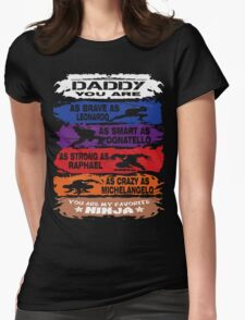 Daddy - you are my favorite Ninja tmnt Womens Fitted T-Shirt