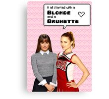 It all startd with a Blonde and a Brunette | Faberry Canvas Print