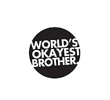 World's okayest brother T-shirt Photographic Print