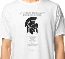 What have the Romans ever done for us? Classic T-Shirt