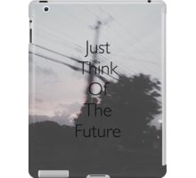 Just Think Of The Future iPad Case/Skin