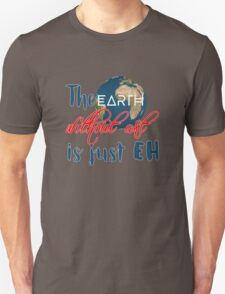 "The ""earth"" without art is just ""eh"" Unisex T-Shirt"