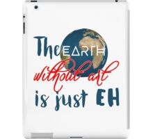 """The """"earth"""" without art is just """"eh"""" iPad Case/Skin"""