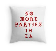 NO MORE PARTIES IN LA Throw Pillow