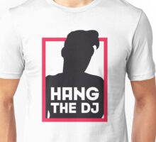 Hang The DJ Unisex T-Shirt