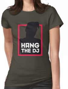 Hang The DJ Womens Fitted T-Shirt