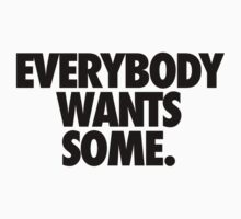 EVERYBODY WANTS SOME One Piece - Short Sleeve