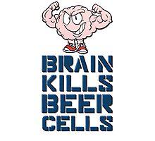 Brain kills beer cells Photographic Print