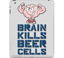 Brain kills beer cells iPad Case/Skin