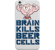 Brain kills beer cells iPhone Case/Skin
