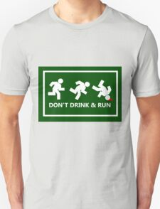 Don't drink and run, just a friendly reminder T-Shirt