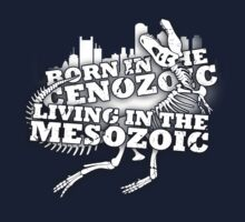 Born in the Cenozoic, Living in the Mesozoic Kids Tee