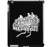 Born in the Cenozoic, Living in the Mesozoic iPad Case/Skin