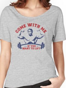 Come With me if you want lift gym Women's Relaxed Fit T-Shirt
